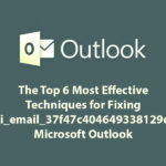 The Top 6 Most Effective Techniques for Fixing [pii_email_37f47c404649338129d6] Error Microsoft Outlook